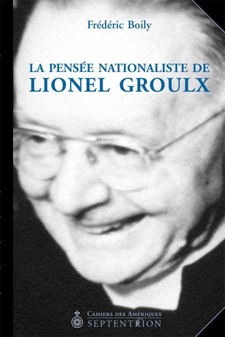 Pensée nationaliste de Lionel Groulx (La) | Septentrion. La référence en  histoire