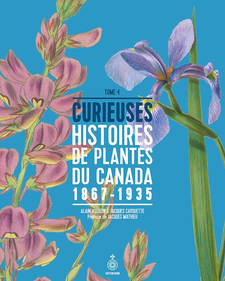 Curieuses histoires de plantes du Canada, tome 4